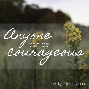 anyone can be courageous