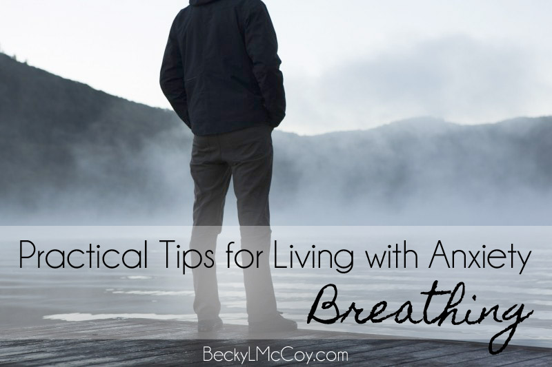 Practical Tips for Living with Anxiety: Breathing | BeckyLMcCoy.com