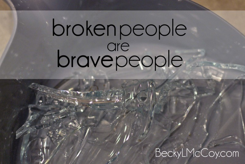 Broken People are Brave People | BeckyLMcCoy.com