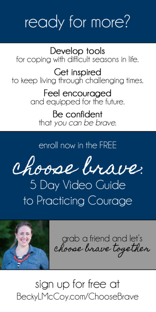 Choose Brave: A 5 Day Video Guide to Practicing Courage | BeckyLMcCoy.com