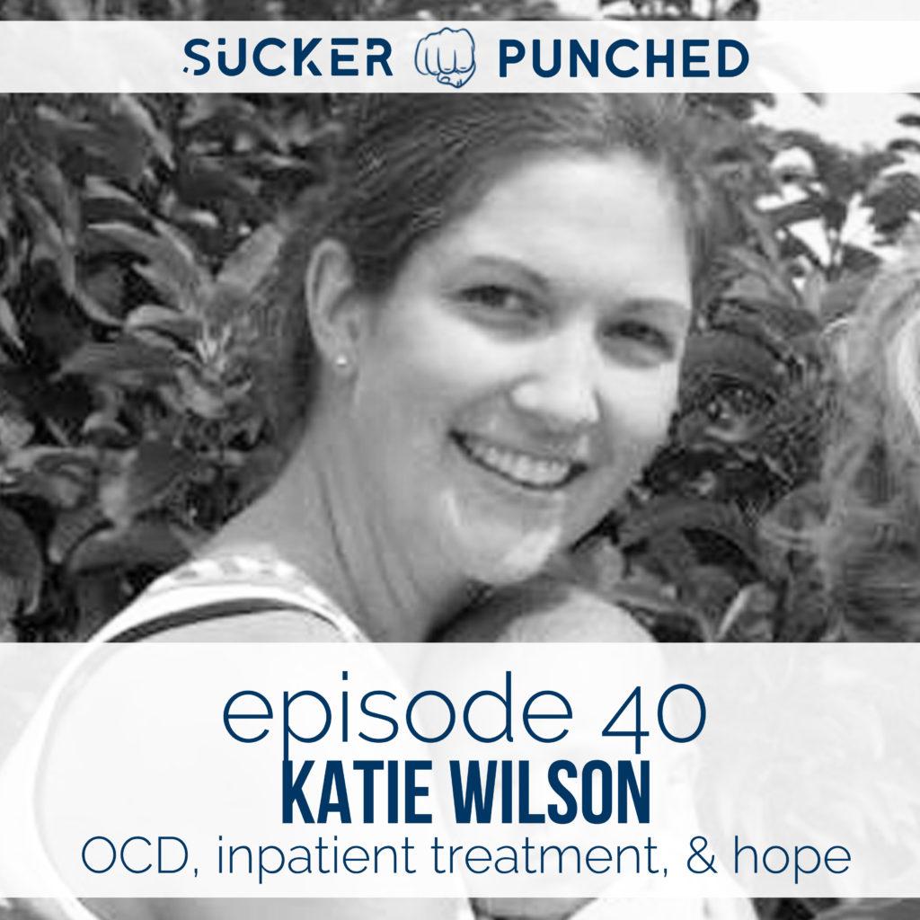 Ep.-40-Katie-Wilson-OCD-Inpatient-Treatment-Hope