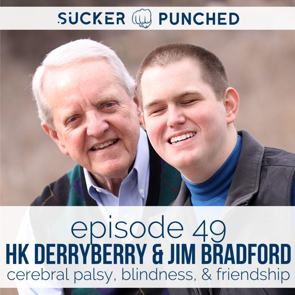 Ep.-49-HK-Derryberry-Jim-Bradford-Cerebral-Palsy-Blindness-Friendship