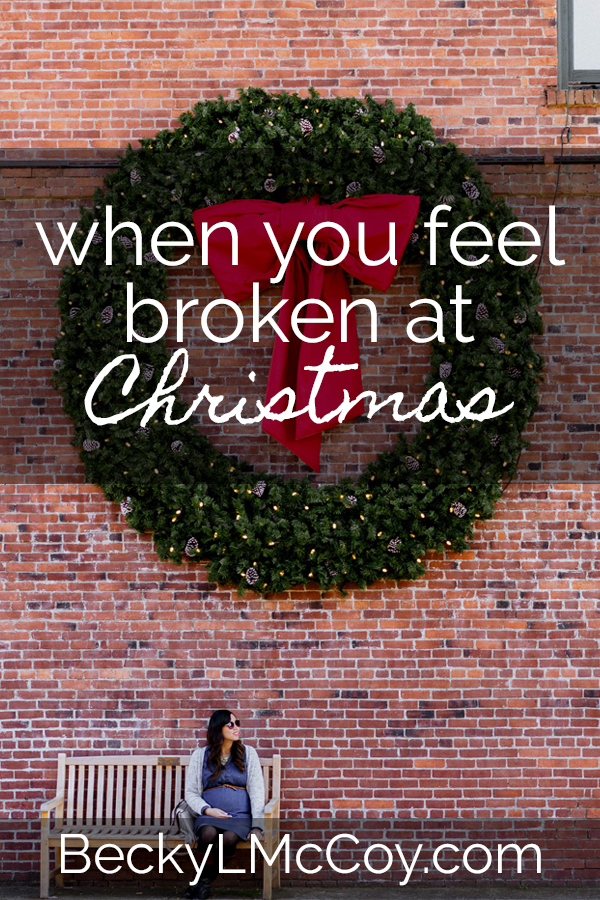 When You Feel Broken At Christmas | BeckyLMcCoy.com
