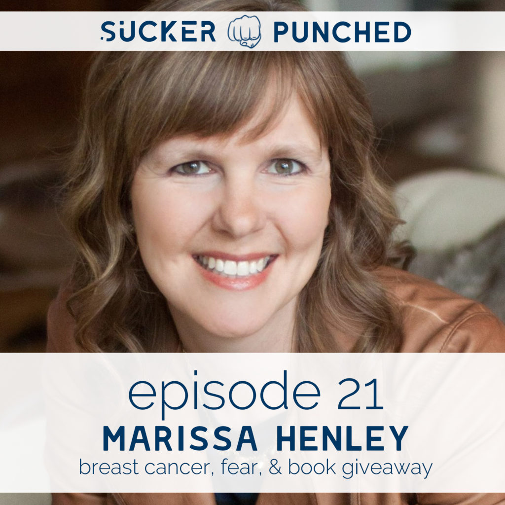 Ep. 21 – Marissa Henley; Breast Cancer, Fear, & Book Giveaway | Sucker Punched | BeckyLMcCoy.com