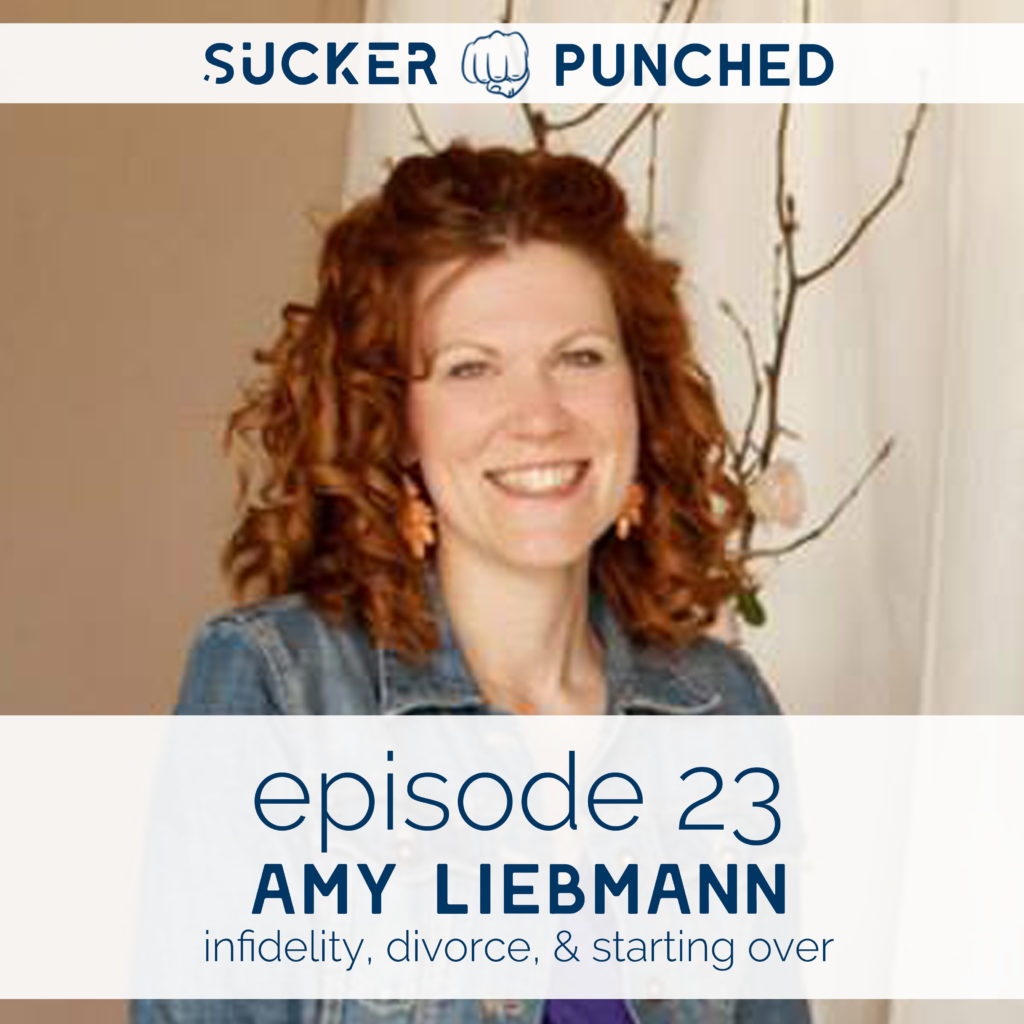Ep. 23 - Amy Liebmann; Infidelity, Divorce, & Starting Over | Sucker Punched | BeckyLMcCoy.com