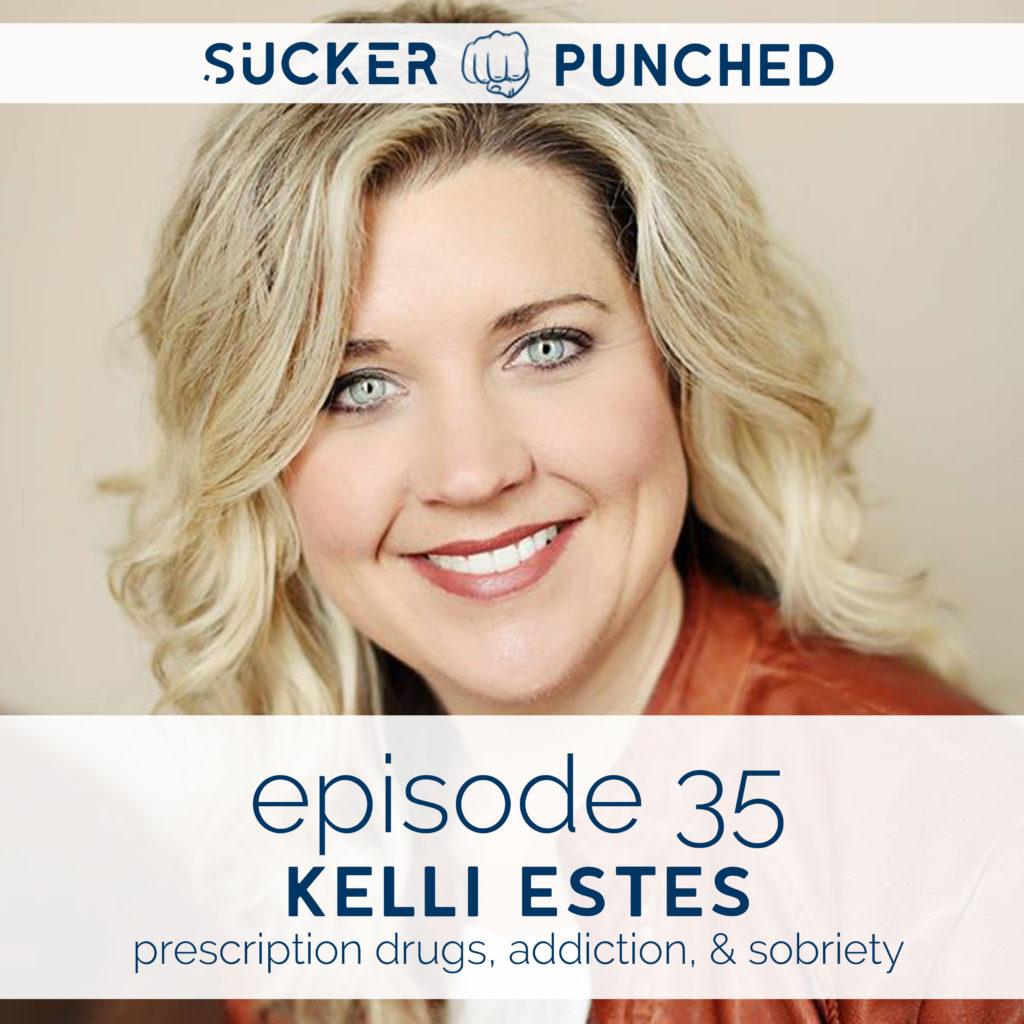 Ep. 35 - Kelli Estes; Prescription Drugs, Addiction, & Sobriety | Sucker Punched | BeckyLMcCoy.com