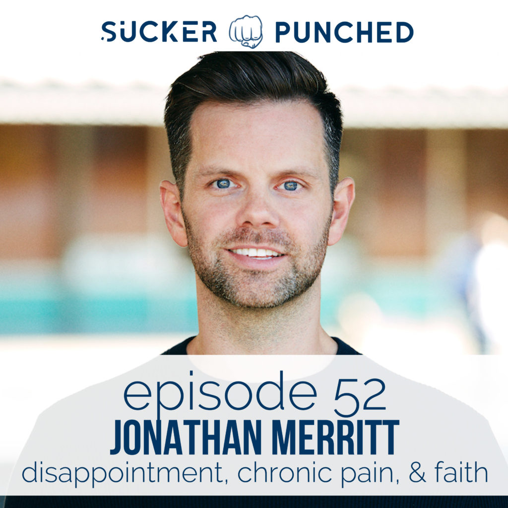 Ep. 52 - Jonathan Merritt; Disappointment, Chronic Pain, & Faith