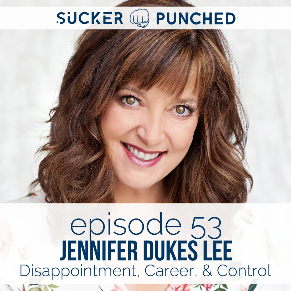 Ep. 53 - Jennifer Dukes Lee; Disappointment, Career, & Control | Sucker Punched | BeckyLMcCoy.com