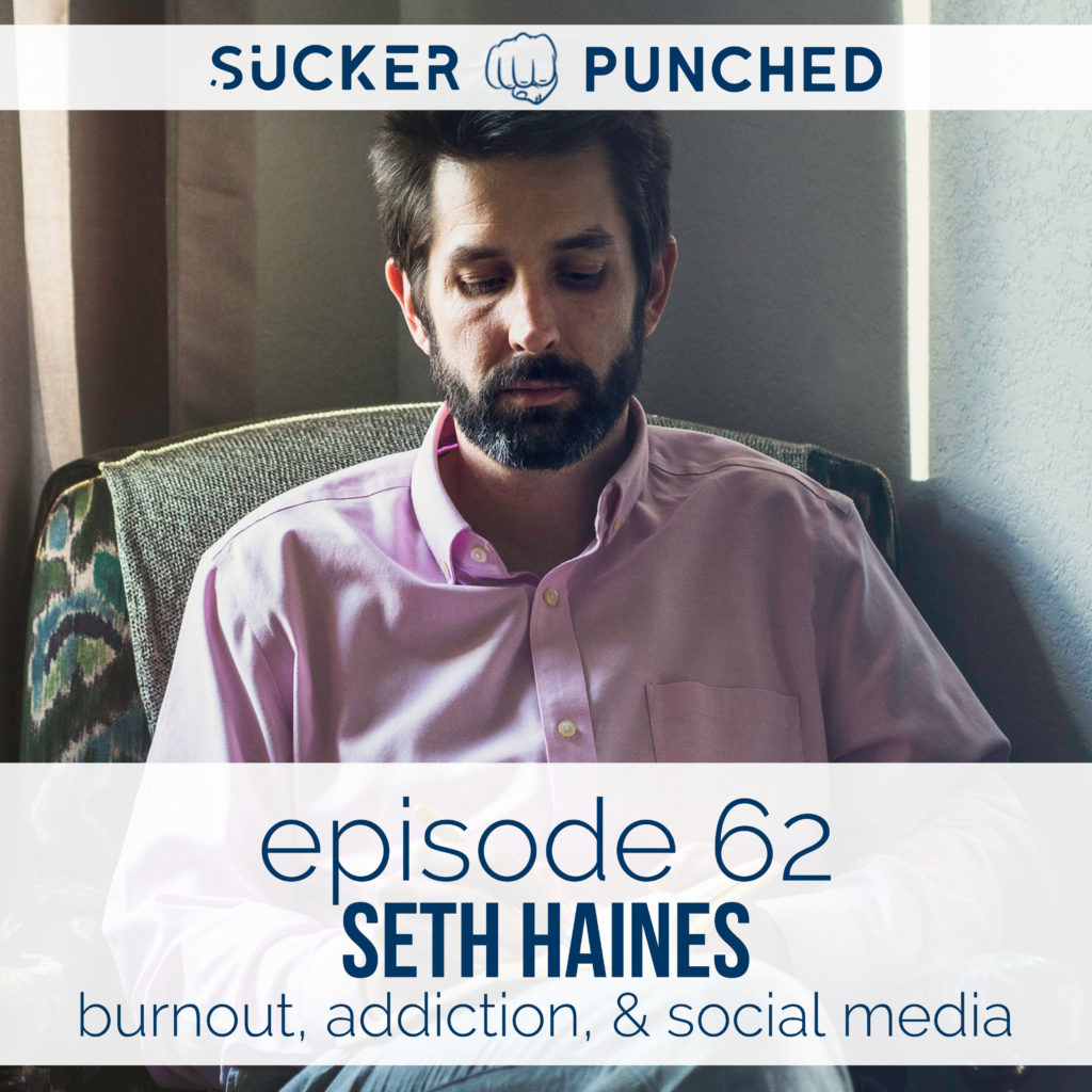Ep. 62 - Seth Haines; Burnout, Addiction, & Social Media | Sucker Punched | BeckyLMcCoy.com